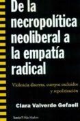 DE LA NECROPOLITICA NEOLIBERAL A LA EMPATIA RADICAL: VIOLENCIA DISCRETA, CUERPOS EXCLUSIVOS Y REPOLITIZACIION - 9788498886825 - CLARA VALVERDE GEFAELL