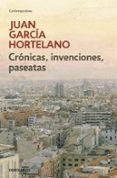 CRONICAS, INVENCIONES, PASEATAS - 9788499080925 - JUAN GARCIA HORTELANO