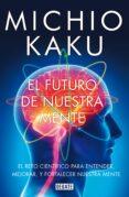 EL FUTURO DE NUESTRA MENTE - 9788499923925 - MICHIO KAKU