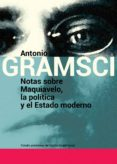 NOTAS SOBRE MAQUIAVELO, LA POLITICA Y EL ESTADO MODERNO - 9789871263325 - ANTONIO GRAMSCI