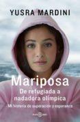 MARIPOSA: DE REFUGIADA A NADADORA OLÍMPICA. MI HISTORIA DE SUPERACION Y ESPERANZA - 9788401022135 - YUSRA MARDINI