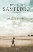 ESCRIBIR ES VIVIR - 9788401342035 - JOSE LUIS SAMPEDRO