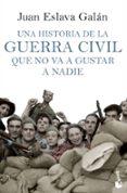UNA HISTORIA DE LA GUERRA CIVIL QUE NO VA A GUSTAR A NADIE - 9788408114635 - JUAN ESLAVA GALAN