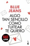 ALGO TAN SENCILLO COMO TUITEAR TE QUIERO - 9788408176435 - BLUE JEANS