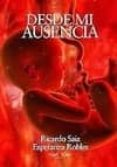 DESDE MI AUSENCIA - 9788415138235 - RICARDO SAIZ GOMEZ