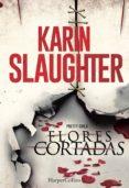 FLORES CORTADAS - 9788416502035 - KARIN SLAUGHTER
