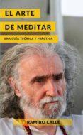 el arte de meditar: una guia teorica y practica-ramiro calle-9788417693435
