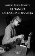 EL TANGO DE LA GUARDIA VIEJA (EBOOK) - 9788420413235 - ARTURO PEREZ-REVERTE