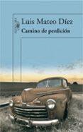CAMINO DE PERDICION - 9788420474335 - LUIS MATEO DIEZ