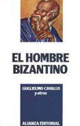 EL HOMBRE BIZANTINO - 9788420696935 - GUGLIELMO CAVALLO