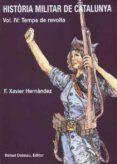 HISTORIA MILITAR DE CATALUNYA (VOL. IV): TEMPS DE REVOLTA - 9788423206735 - FRANCESC XAVIER HERNANDEZ CARDONA