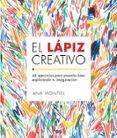 EL LAPIZ CREATIVO: 44 EJERCICIOS PARA PASARLO BIEN EXPLORANDO TU IMAGINACION - 9788425229435 - ANA MONTIEL