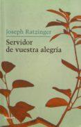 SERVIDOR DE VUESTRA ALEGRIA - 9788425424335 - JOSEPH BENEDICTO XVI RATZINGER