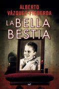 LA BELLA BESTIA (EBOOK) - 9788427036635 - ALBERTO VAZQUEZ-FIGUEROA
