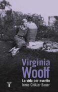 VIRGINIA WOOLF: LA VIDA POR ESCRITO - 9788430617135 - IRENE CHIKIAR BAUER