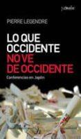 LO QUE OCCIDENTE NO VE DE OCCIDENTE - 9788461090235 - PIERRE LEGENDRE