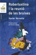 ROBERLUXTINA I LA REUNIÓ DE LES BRUIXES - 9788466145435 - XAVIER VERNETTA