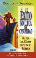 EL EXITO NO LLEGA POR CASUALIDAD (INCLUYE LAS 18 LEYES UNIVERSALE S DEL EXITO) - 9788479534035 - LAIR RIBEIRO