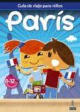 GUIA DE VIAJES PARA NIÑOS PARIS 2012 (8-12 AÑOS) - 9788480239035 - VV.AA.