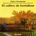 EL CULTIVO DE HORTALIZAS (MANUAL PRACTICO DE LA VIDA AUTOSUFICIEN TE) (6ª ED.) - 9788480761635 - JOHN SEYMOUR