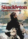 SHACKLETON. EXPEDICIO A L ANTARTIDA - 9788483431535 - LLUIS PRATS