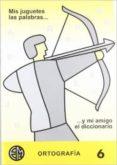 MIS JUGUETES LAS PALABRAS Y MI AMIGO EL DICCIONARIO (ORTOGRAFIA 6 ), 6º PRIMARIA - 9788488875235 - VV.AA.