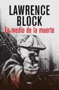 EN MEDIO DE LA MUERTE - 9788490067635 - LAWRENCE BLOCK