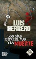 LOS DIAS ENTRE EL MAR Y LA MUERTE - 9788490609835 - LUIS HERRERO