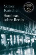 SOMBRAS SOBRE BERLIN (DETECTIVE GEREON RATH 1) - 9788490705735 - VOLKER KUTSCHER