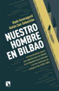 NUESTRO HOMBRE EN BILBAO: LOS NACIONALISTAS VASCOS QUE ESPIARON PARA LOS ALIADOS DE LA SEGUNDA GUERRA MUNDIAL Y EN LOS COMIENZOS DE LA GUERRA FRIA (1939-1960) - 9788490971635 - IÑAKI ANASAGASTI