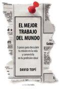 EL MEJOR TRABAJO DEL MUNDO: 5 PASOS PARA DESCUBRIR TU MISION EN L A VIDA Y CONVERTIRLA EN TU PROFESION IDEAL - 9788492635535 - DAVID TOPI