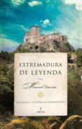 EXTREMADURA DE LEYENDA: HISTORIAS Y LEYENDAS DE EXTREMADURA - 9788492924035 - MANUEL LAURIÑO