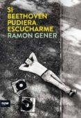 SI BEETHOVEN PUDIERA ESCUCHARME - 9788494217135 - RAMON GENER I SALA
