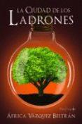 LA CIUDAD DE LOS LADRONES - 9788494597435 - AFRICA VAZQUEZ BELTRAN