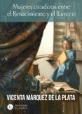 mujeres creadoras entre el renacimiento y el barroco (ebook)-vicenta márquez de la plata-9788494935435
