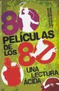 80 PELICULAS DE LOS 80: UNA LECTURA ACIDA - 9788496576735 - SERGIO GUILLEN BARRANTES