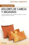 DOLORES DE CABEZA Y MIGRAÑAS - 9788497636735 - JONATHAN M. BERKOWITZ