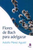 FLORES DE BACH PARA ADELGAZAR - 9788498274035 - ADOLFO PEREZ AGUSTI
