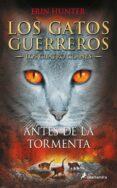GATOS GUERREROS IV: ANTES DE LA TORMENTA - 9788498385335 - ERIN HUNTER