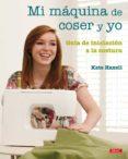 MI MAQUINA DE COSER Y YO - 9788498741735 - KATE HAXELL