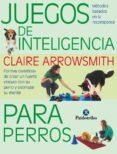 JUEGOS DE INTELIGENCIA PARA PERROS  (COLOR) - 9788499104935 - CLAIRE ARROWSMITH