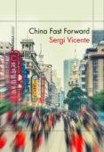 CHINA FAST FORWARD - 9788499425535 - SERGI VICENTE