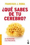 ¿QUE SABES DE TU CEREBRO? - 9788499980935 - FRANCISCO J. RUBIA