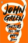 TURTLES ALL THE WAY DOWN - 9780141346045 - JOHN GREEN