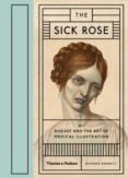 THE SICK ROSE: OR; DISEASE AND THE ART OF MEDICAL ILLUSTRATION - 9780500517345 - RICHARD D. BARNET