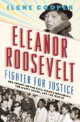ELEANOR ROOSEVELT, FIGHTER FOR JUSTICE (EBOOK) - 9781683353645 - ILENE COOPER