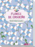 FLORES DE ENSUEÑO (PINTAR PARA RELAJARSE) - 9783869416045 - VV.AA.