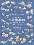 ARTE ANTIESTRES. CALMA Y SERENIDAD (LAMINAS PARA COLOREAR) - 9788401017445 - VV.AA.