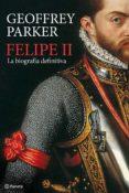 FELIPE II: LA BIOGRAFIA DEFINITIVA - 9788408094845 - GEOFFREY PARKER