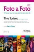 FOTO A FOTO 2: PERFECCIONA TU TECNICA Y DISFRUTA APRENDIENDO - 9788415131045 - TINO SORIANO